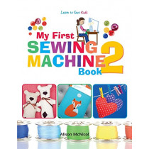 My First Sewing Machine 2: More Fun and Easy Sewing Machine Projects for Beginners by Alison McNicol, 9781908707550