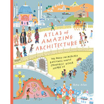 Atlas of Amazing Architecture: The most incredible buildings you've (probably) never heard of by Peter Allen, 9781908714879