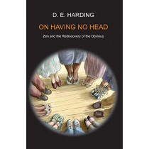 On Having No Head by Douglas Edison Harding, 9781908774064