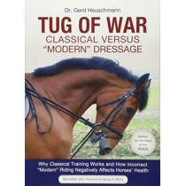 Tug of War: Classical Versus 'Modern' Dressage: Why Classic Training Works and How Incorrect 'Modern' Riding Negatively Affects Horses' Health by Gerd Heuschmann, 9781908809773