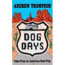 Dog Days - Tales from an American Road Trip by Andrew Thompson, 9781908824448