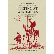 Classified and Classifier: Tilting at Windmills: Volume 1: Degree of Failure by Lionel Cliff Jansen, 9781908832191