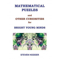 Mathematical Puzzles & Other Curiosities for Bright Young Minds by Steven. Hodder, 9781908837035
