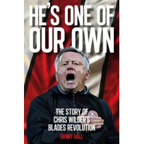 He's One Of Our Own: The Story Of Chris Wilder's Blades Revolution by Danny Hall, 9781908847102