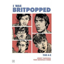 I Was Britpopped: The A-Z of Britpop by Jenny Natasha, 9781908853929