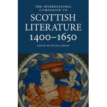 The International Companion to Scottish Literature 1400-1650 by Nicola Royan, 9781908980236