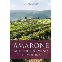 Amarone and the fine wines of Verona by Michael Garner, 9781908984692