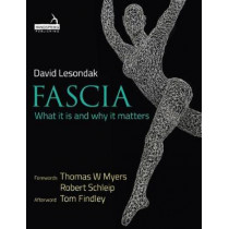 Fascia: What it is and Why it Matters by David Lesondak, 9781909141551