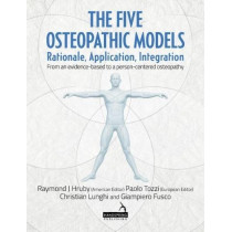 The Five Osteopathic Models: Rationale, Application, Integration - from an Evidence-Based to a Person-Centered Osteopathy by Ray Hruby, 9781909141681