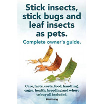 Stick Insects, Stick Bugs and Leaf Insects as Pets by Elliott Lang, 9781909151925