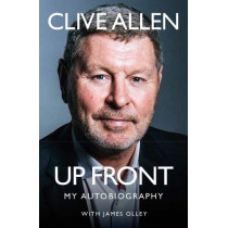 Up Front: My Autobiography by Clive Allen, 9781909245969