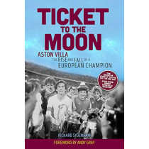 Ticket to the Moon: Aston Villa: The Rise and Fall of a European Champion by Richard Sydenham, 9781909245976