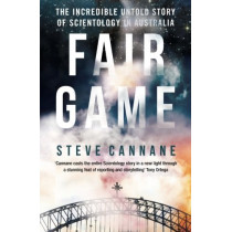 Fair Game: The incredible untold story of Scientology in Australia by Steve Cannane, 9781909269460