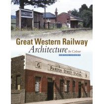 Great Western Railway Architecture: In Colour by Amyas Crump, 9781909328662