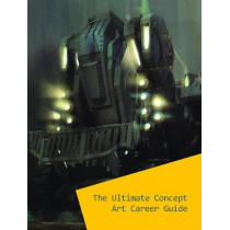 The Ultimate Concept Art Career Guide by 3dtotal Publishing, 9781909414518