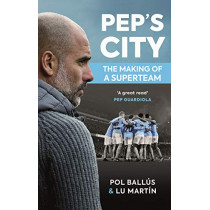 Pep's City: The Making of a Superteam by Lu Martin, 9781909430402