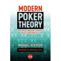 Modern Poker Theory: Building an Unbeatable Strategy Based on GTO Principles by Michael Acevedo, 9781909457898