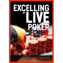 Exploitative Play in Live Poker: How to Manipulate your Opponents into Making Mistakes by Alexander Fitzgerald, 9781909457928