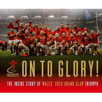 On To Glory!: The Inside Story of Wales' 2019 Grand Slam Triumph by Welsh Rugby Union, 9781909534971