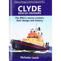 Clyde Rescue Cruisers: The RNLI's rescue cruisers, their design and history by Nicholas Leach, 9781909540156