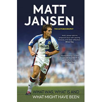Matt Jansen: The Autobiography: What Was, What Is and What Might Have Been by Matt Jansen, 9781909715851