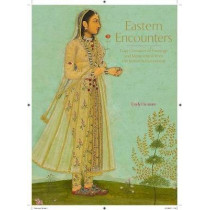 Eastern Encounters: Four Centuries of Paintings and Manuscripts from the Indian Subcontinent by Emily Hannam, 9781909741454