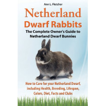 Netherland Dwarf Rabbits, The Complete Owner's Guide to Netherland Dwarf Bunnies, How to Care for your Netherland Dwarf, including Health, Breeding, Lifespan, Colors, Diet, Facts and Clubs by Ann L Fletcher, 9781909820197