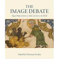 The Image Debate - Figural Representation in Islam  and Across the World by Christiane Gruber, 9781909942349