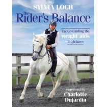 The Rider's Balance: Understanding the weight aids in pictures by Sylvia Loch, 9781910016343