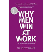 Why Men Win at Work: ...and How We Can Make Inequality History by Gill Whitty-Collins, 9781910022498