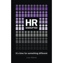 HR Disrupted: It's time for something different by Lucy Adams, 9781910056509