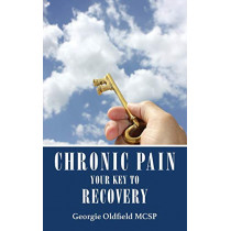 Chronic Pain: Your Key to Recovery by Georgie Oldfield, 9781910077757