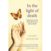 In In the Light of Death: Experiences on the Threshold Between Life and Death by Ineke Koedam, 9781910121481