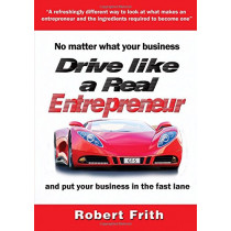Drive Like a Real Entrepreneur: And Put Your Business in the Fast Lane by Robert Frith, 9781910125496