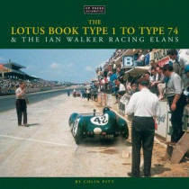 The Lotus Book Type 1 to Type 74 and the Ian Walker Racing Elans by Colin Pitt, 9781910241745