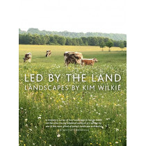 Led by the Land: Landscapes by Kim Wilkie, 9781910258521