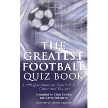 The Greatest Football Quiz Book by Chris Cowlin, 9781910295038
