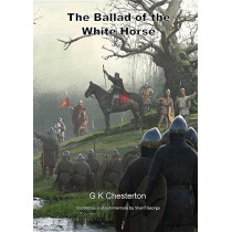 The Ballad of the White Horse: with explanatory and historical footnotes by G K Chesterton, 9781910372180