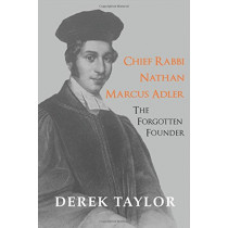 Chief Rabbi Nathan Marcus Adler: The Forgotten Founder by Derek Taylor, 9781910383674