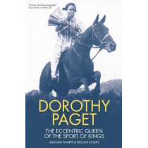 Dorothy Paget: The Eccentric Queen of the Sport of Kings by Graham Sharpe, 9781910497760
