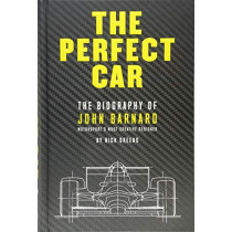 The Perfect Car: The story of John Barnard, Formula 1's most creative designer by Nick Skeens, 9781910505274