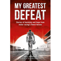 My Greatest Defeat: Stories of Hardship and Hope from Motor Racing's Finest Heroes by Will Buxton, 9781910505403
