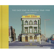 The East End In Colour 1960-1980 by David Granick, 9781910566312