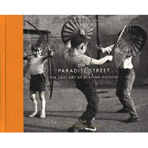 Paradise Street: The Lost Art of Playing Outside by Shirley Baker, 9781910566466