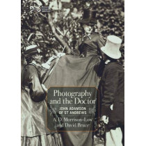 Photography and the Doctor: John Adamson of St Andrews by A. D. Morrison-Low, 9781910682180