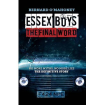 Essex Boys: The Final Word: No More Myths, No More Lies...the Definitive Story by Bernard O'Mahoney, 9781910720370
