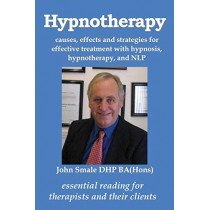 Hypnotherapy: causes, effects and strategies for effective treatment with hypnosis, hypnotherapy and NLP by John Smale, 9781910734025