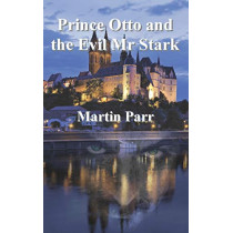 Prince Otto and the Evil MR Stark by Martin Parr, 9781910734070