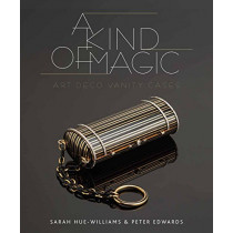 A Kind of Magic: Art Deco Vanity Cases by Sarah Hue-Williams, 9781910787816