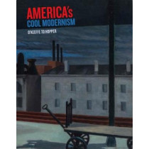 America's Cool Modernism: O'Keeffe to Hopper by Katherine Bourgignon, 9781910807217